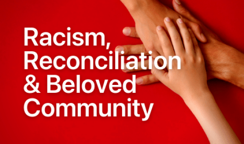 Racism, Reconciliation & Beloved Community